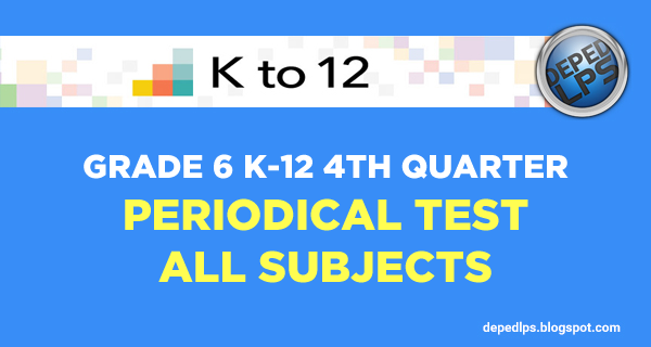grade-6-k-12-periodical-test-exam-all-subjects-depedlps.blogspot
