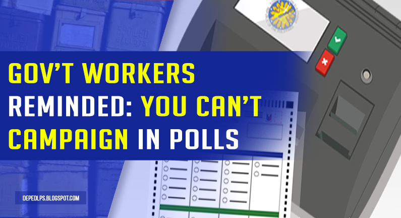 Gov't workers reminded You can't campaign in polls