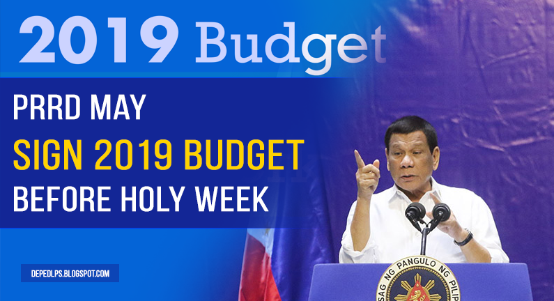 PRRD may sign 2019 budget before Holy Week