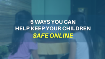 5 WAYS YOU CAN HELP KEEP YOUR CHILDREN SAFE ONLINE