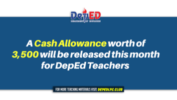 A Cash Allowance worth of 3,500 will be released this month for DepEd Teachers