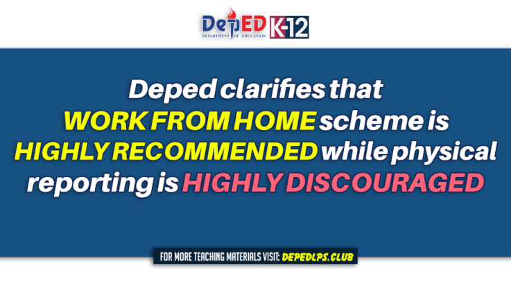 Deped clarifies that work from home scheme is highly recommended while physical reporting is highly discouraged