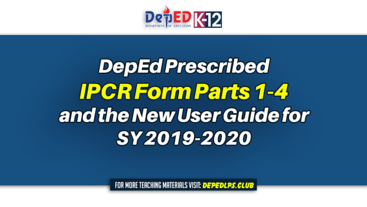 DepEd Prescribed IPCR Form Parts 1-4 & New User Guide for SY 2019-2020
