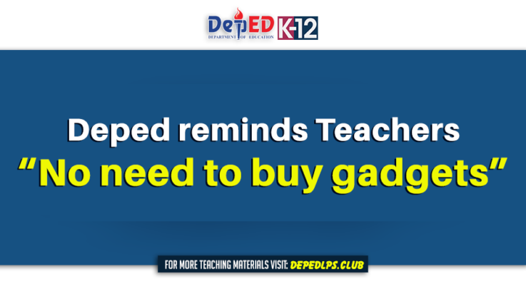 "Deped reminds Teachers - ""No need to buy gadgets"""