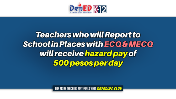 Teachers who will Report to School in Places with ECQ & MECQ will receive hazard pay of 500 pesos per day