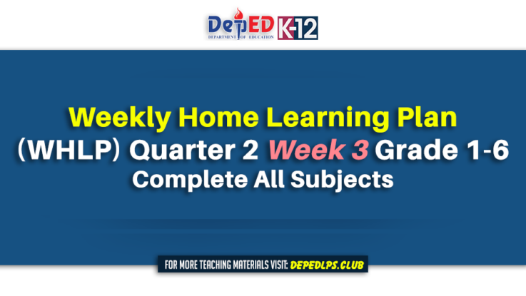Weekly Home Learning Plan (WHLP) Quarter 2 Week 3 Grade 1-6 Complete All Subjects