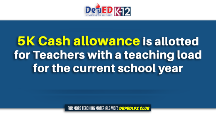 Cash allowance of PHP5,000 is allotted for Teachers with a teaching load for the current school year