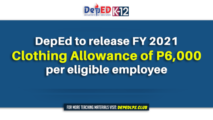 DepEd to release FY 2021 clothing allowance of P6,000 per eligible employee