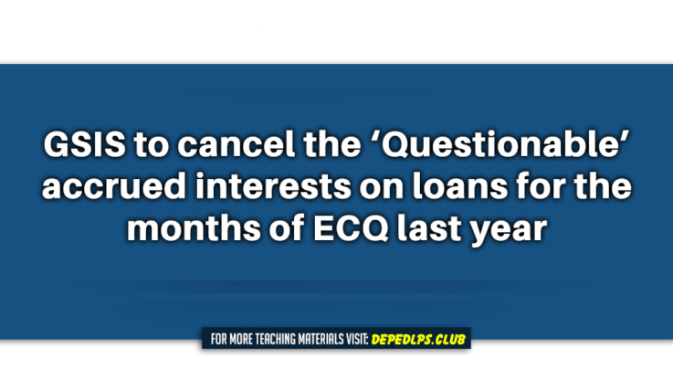 GSIS to cancel the 'Questionable' accrued interests on loans for the months of ECQ last year