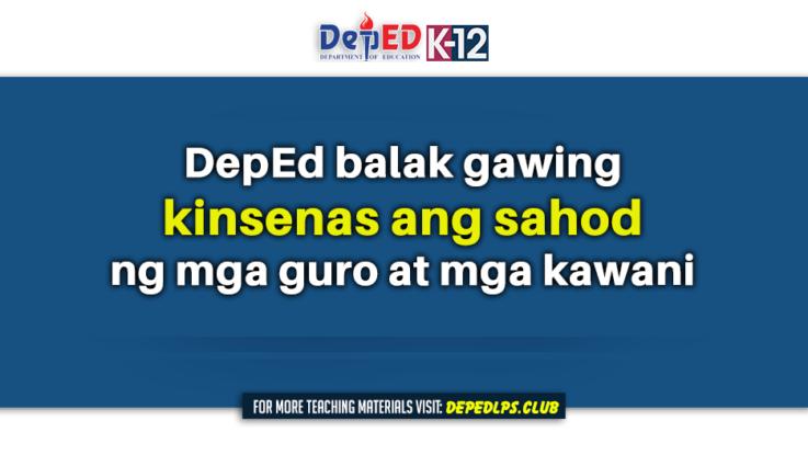 DepEd balak gawing kinsenas ang sahod ng mga guro at mga kawani
