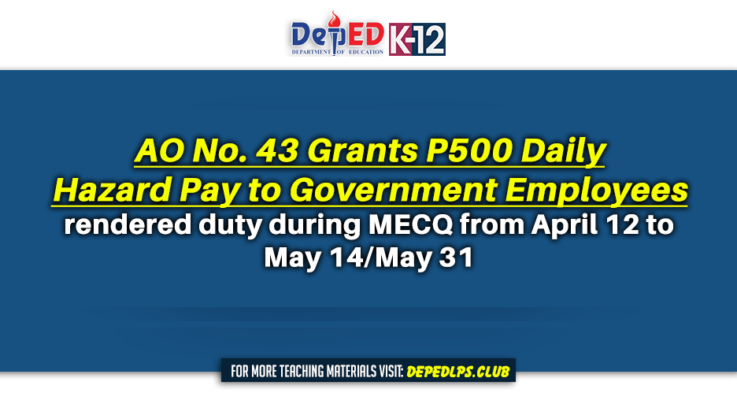New AO No. 43 grants P500 hazard pay to government employees rendered duty during MECQ from April 12 to May 14 May 31